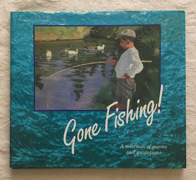 Gone Fishing! A selection of poems and quotations