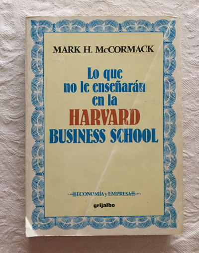 Lo que no le enseñarán en la Harvard Business School