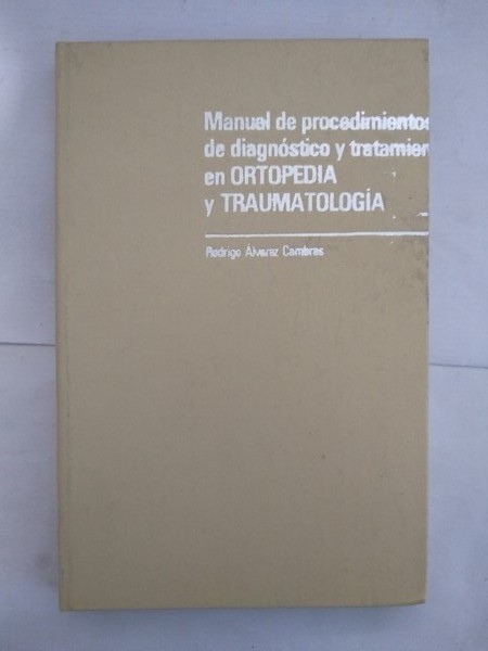 Manual de procedimientos de diagnostico y tratamiento en Ortopedia y Traumatologia